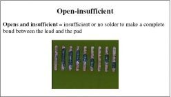 Opens and insufficient = insufficient or no solder to make a complete bond between the lead and the pad